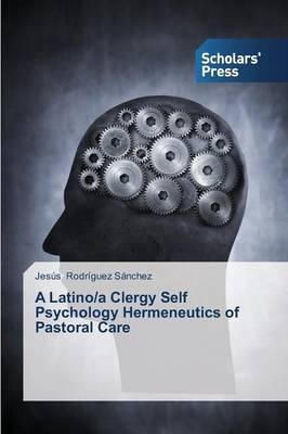 A Latino/a Clergy Self Psychology Hermeneutics of Pastoral Care