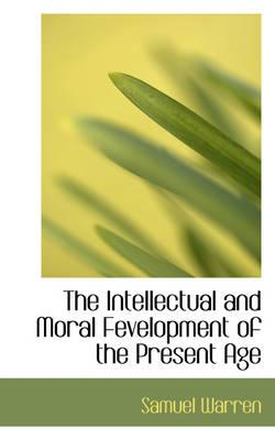 The Intellectual and Moral Fevelopment of the Present Age