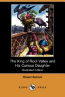The King of Root Valley and His Curious Daughter (Illustrated Edition) (Dodo Press)
