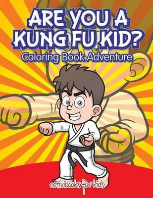 Are You a Kung Fu Kid? Coloring Book Adventure