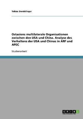 Ostasiens multilaterale Organisationen zwischen den USA und China. Analyse des Verhaltens der USA und Chinas in ARF und APEC
