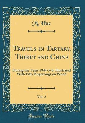 Travels in Tartary, Thibet and China, Vol. 2