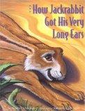 How Jackrabbit Got His Very Long Ears