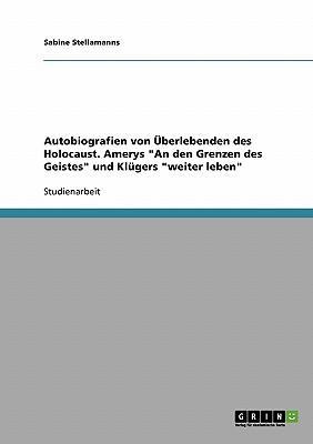 """Autobiografien Von Uberlebenden Des Holocaust. Amerys """"An Den Grenzen Des Geistes"""" Und Klugers """"Weiter Leben"""""""