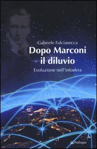 Dopo Marconi il diluvio. Evoluzione nell'infosfera