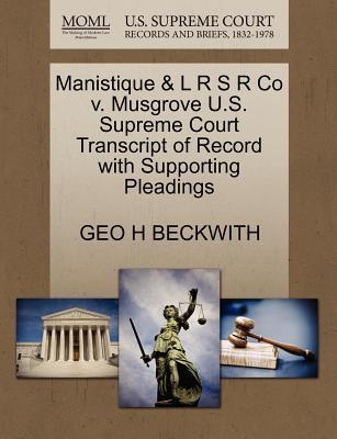 Manistique & L R S R Co V. Musgrove U.S. Supreme Court Transcript of Record with Supporting Pleadings