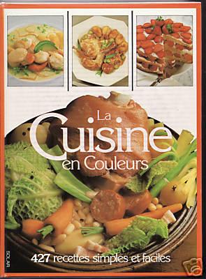 LA CUISINE EN COULEURS. 427 recettes simples et faciles