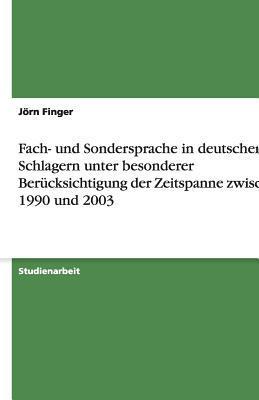 Fach- und Sondersprache in deutschen Schlagern unter besonderer Berücksichtigung der Zeitspanne zwischen 1990 und 2003