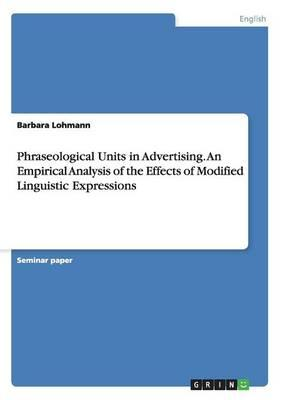 Phraseological Units in Advertising. An Empirical Analysis of the Effects of Modified Linguistic Expressions