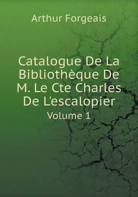Catalogue de La Bibliotheque de M. Le Cte Charles de L'Escalopier Volume 1
