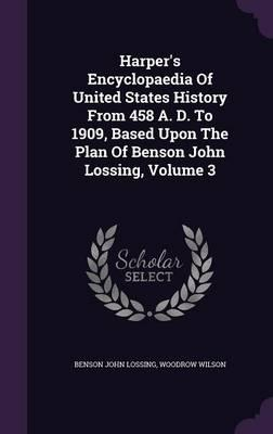 Harper's Encyclopaedia of United States History from 458 A. D. to 1909, Based Upon the Plan of Benson John Lossing; Volume 3