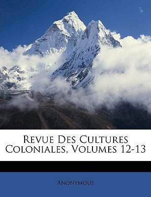 Revue Des Cultures Coloniales, Volumes 12-13