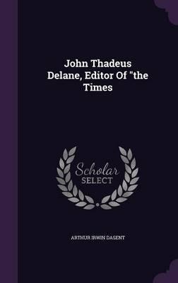 John Thadeus Delane, Editor of the Times