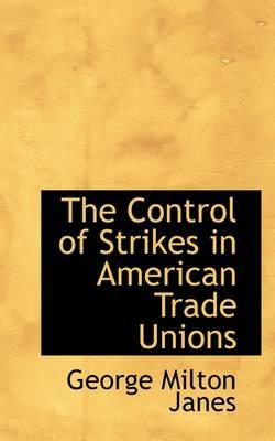 The Control of Strikes in American Trade Unions