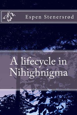A Lifecycle in Nihighnigma