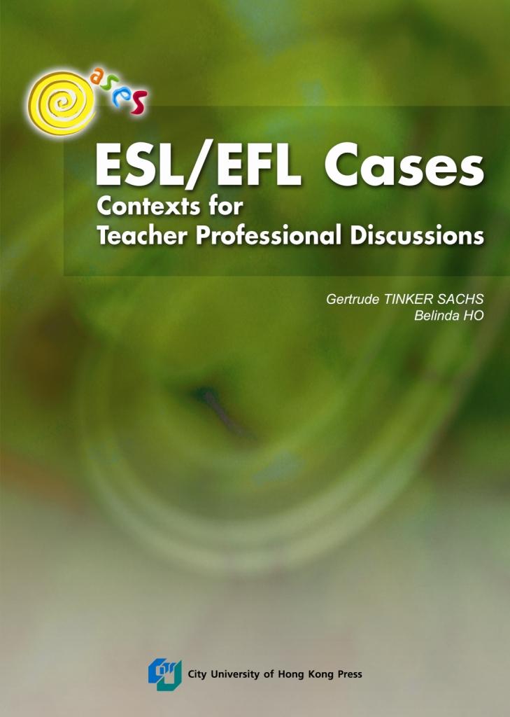 ESL/EFL Cases: Contexts for Teacher Professional Discussions