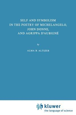 Self and Symbolism in the Poetry of Michelangelo, John Donne and Agrippa D'Aubigne