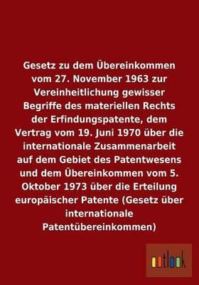 Gesetz zu dem Übereinkommen vom 27. November 1963 zur Vereinheitlichung gewisser Begriffe des materiellen Rechts der Erfindungspatente, dem Vertrag ... und über die Erteilung europäischer Patente