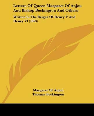Letters of Queen Margaret of Anjou and Bishop Beckington and Others