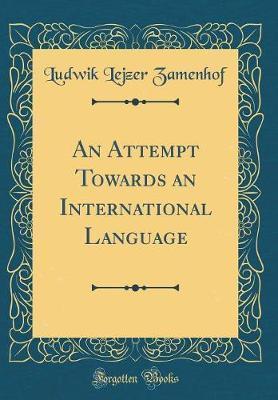 An Attempt Towards an International Language (Classic Reprint)