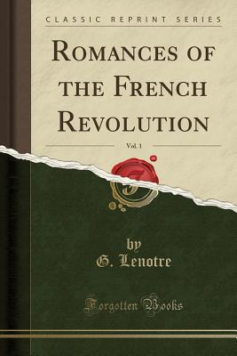 Romances of the French Revolution, Vol. 1 (Classic Reprint)