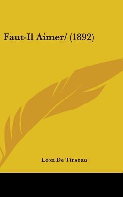 Faut-Il Aimer/ (1892)