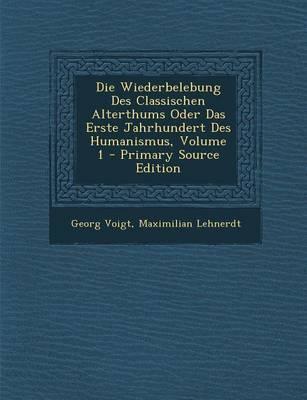Die Wiederbelebung Des Classischen Alterthums Oder Das Erste Jahrhundert Des Humanismus, Volume 1 - Primary Source Edition