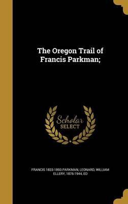 OREGON TRAIL OF FRANCIS PARKMA