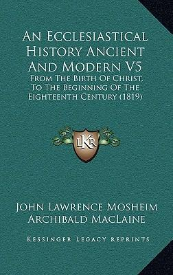An Ecclesiastical History Ancient and Modern V5