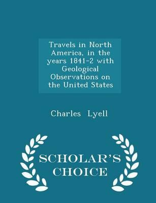 Travels in North America, in the Years 1841-2 with Geological Observations on the United States - Scholar's Choice Edition