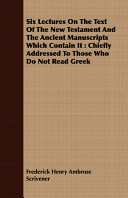 Six Lectures on the Text of the New Testament and the Ancient Manuscripts Which Contain It