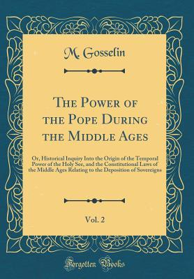 The Power of the Pope During the Middle Ages, Vol. 2