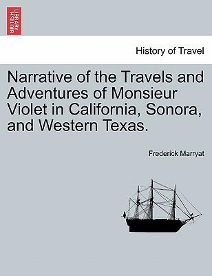 Narrative of the Travels and Adventures of Monsieur Violet in California, Sonora, and Western Texas.
