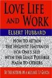 Love Life and Work : How to Attain the Highest Happiness for One's Self with the Least Possible Harm