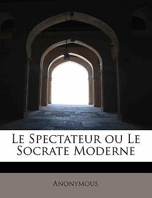 Le Spectateur Ou Le Socrate Moderne