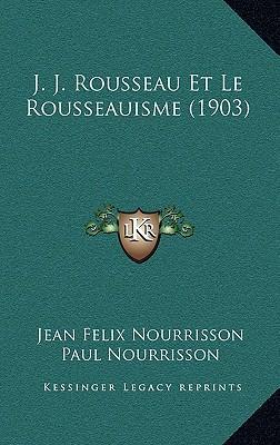 J. J. Rousseau Et Le Rousseauisme (1903)