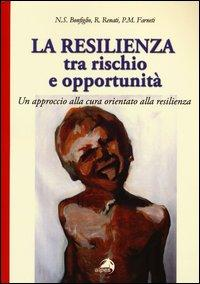 La resilienza tra rischio e opportunità. Un approccio alla cura orientato alla resilienza
