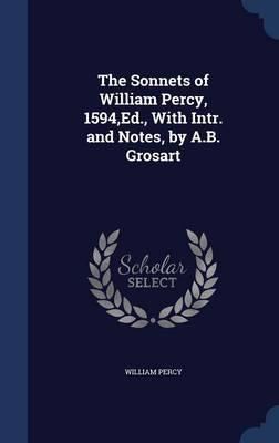 The Sonnets of William Percy, 1594, Ed., with Intr. and Notes, by A.B. Grosart