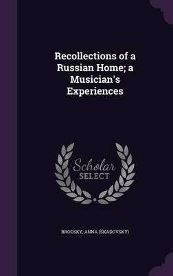 Recollections of a Russian Home; A Musician's Experiences