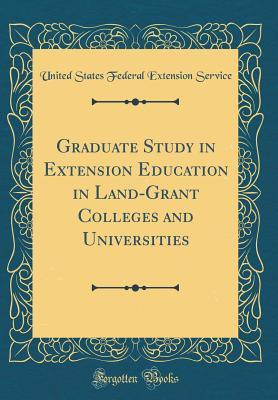 Graduate Study in Extension Education in Land-Grant Colleges and Universities (Classic Reprint)