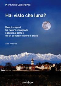 Hai visto che luna? Mondi sospesi tra natura e leggenda sottratti al tempo da un contadino ladro di storie