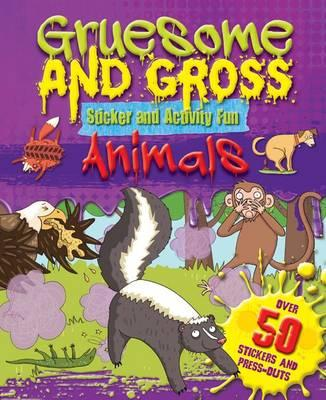 Gruesome and Gross Sticker Fun - Filthy Foul Animals