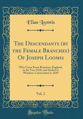 The Descendants (by the Female Branches) Of Joseph Loomis, Vol. 2