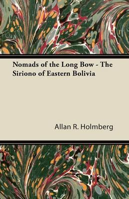 Nomads of the Long Bow - The Siriono of Eastern Bolivia