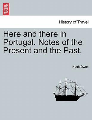 Here and there in Portugal. Notes of the Present and the Past