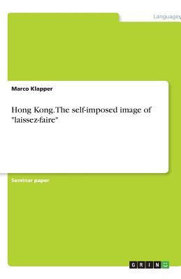"Hong Kong. The self-imposed image of ""laissez-faire"""