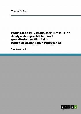 Propaganda im Nationalsozialismus. Analyse der sprachlichen und gestalterischen Mittel
