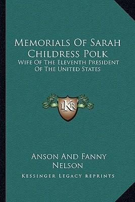 Memorials of Sarah Childress Polk