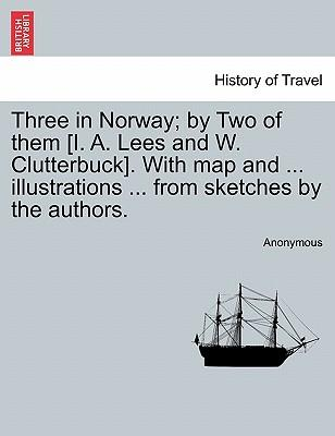 Three in Norway; by Two of them [I. A. Lees and W. Clutterbuck]. With map and ... illustrations ... from sketches by the authors
