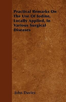 Practical Remarks On The Use Of Iodine, Locally Applied, In Various Surgical Diseases